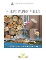Pulp &amp; Paper Mills - A Guide to Level Instrumentation for Pulp and Paper Mills