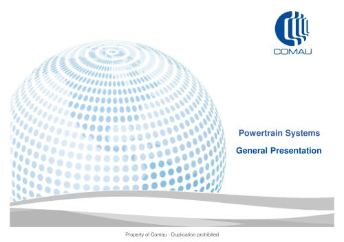 Powertrain Systems Property of Comau - Duplication prohibited General Presentation