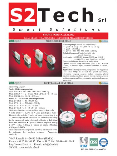 SHORT FORM CATALOG Via F. Russoli, 6—20143 Milano (ITALY) Phone: +39 02 89 101 42 Fax: + 39 02 89 124848—8910145 http://www.s2tech.it/ E-mail: info@s2tech.it SKYPE: commerciale.s2tech LOAD CELLS—TRANSDUCERS—INDUSTRIAL MEASURING SYSTEMS