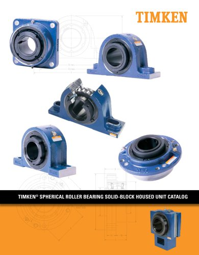 TIMKEN® SPHERICAL ROLLER BEARING SOLID-BLOCK HOUSED UNIT CATALOG